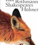 Ralf Rothmanns Roman: Shakespeares Hühner
